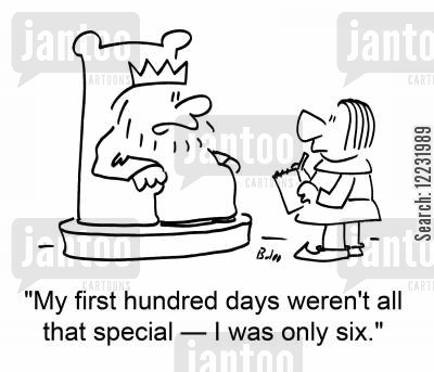 hundred cartoon humor: My first hundred days weren't all that special — I was only six.