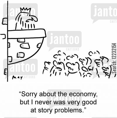 story problems cartoon humor: 'Sorry about the economy, but I never was very good at story problems.'