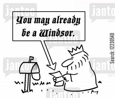 house of windsor cartoon humor: You may already be a Windsor...