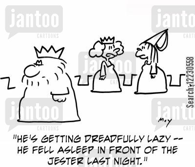 slumber cartoon humor: 'He's getting dreadfully lazy -- he fell asleep in front of the jester last night.'