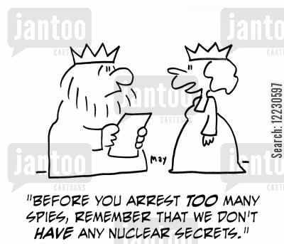 nuclear secrets cartoon humor: Before you arrest too many spies, remember that we don't have any nuclear secrets.