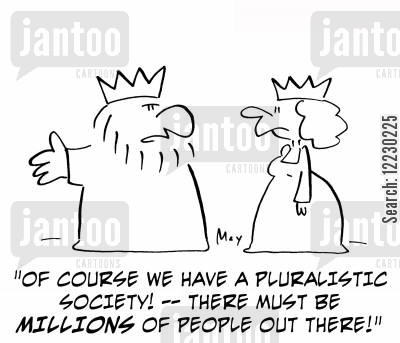 royal subject cartoon humor: 'Of course we have a pluralistic society! — there must be millions of people out there!'