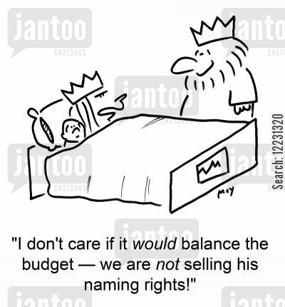 naming rights cartoon humor: 'I don't care if it would balance the budget — we are not selling his naming rights!'