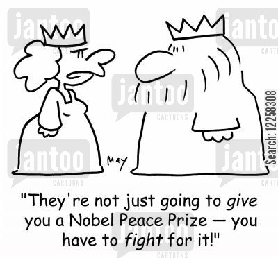 nobel peace prize cartoon humor: 'They're not just going to GIVE you a Nobel Peace Prize -- you have to FIGHT for it!'