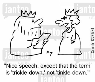 giving speeches cartoon humor: 'Nice speech, except that the term is 'trickle-down,' not 'tinkle-down.''