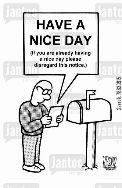 notices cartoon humor: Have a nice day, if you are already having a nice day please disregard this notice. (reading letter at mailbox)