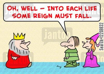 into each life some rain must fall cartoon humor: 'Oh, well -- into each life some reign must fall.'