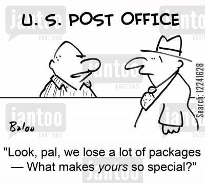 lost package cartoon humor: U. S. POST OFFICE, 'Look, pal, we lose a lot of packages -- What makes yours so special?'