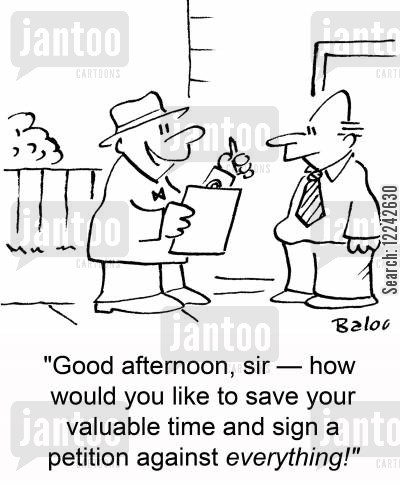 saving time cartoon humor: 'Good afternoon, sir -- how would you like to save your valuable time and sign a petition against everything!'