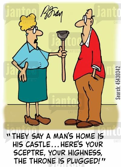 blocked toilet cartoon humor: 'They say a man's home is his castle...here's your sceptre, your highness, the throne is plugged!'