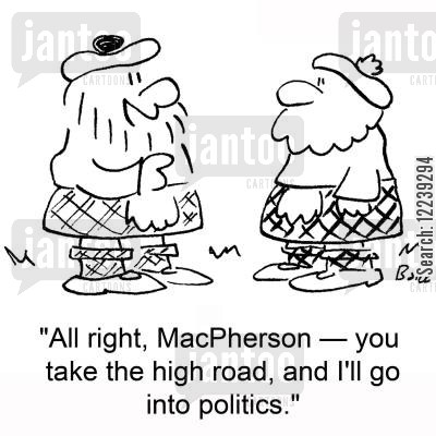 scotch cartoon humor: 'All right, MacPherson -- you take the high road, and I'll go into politics.'