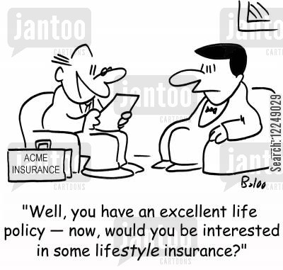 lifestyle cartoon humor: 'Well, you have an excellent life policy -- now, would you be interested in some lifestyle insurance?'