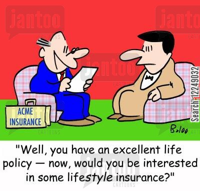lifestyle insurance cartoon humor: 'Well, you have an excellent life policy -- now, would you be interested in some lifestyle insurance?'