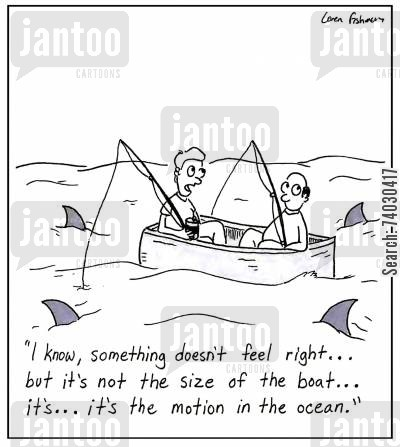 meaning cartoon humor: 'I know, something doesn't feel right...but it's not the size of the boat...it's the motion in the ocean.'
