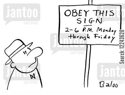 through cartoon humor: Obey this sign 2 - 6pm Monday Through Friday.