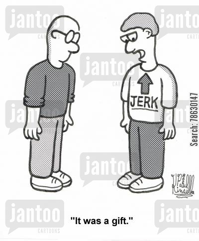 jerk cartoon humor: JERK 'It was a gift.'