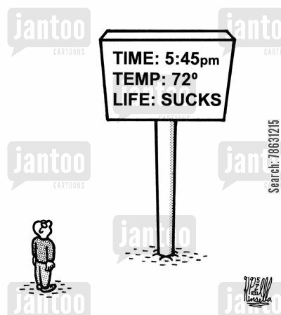 life sucks cartoon humor: Time: 5:45pm Temp: 72' Life: Sucks