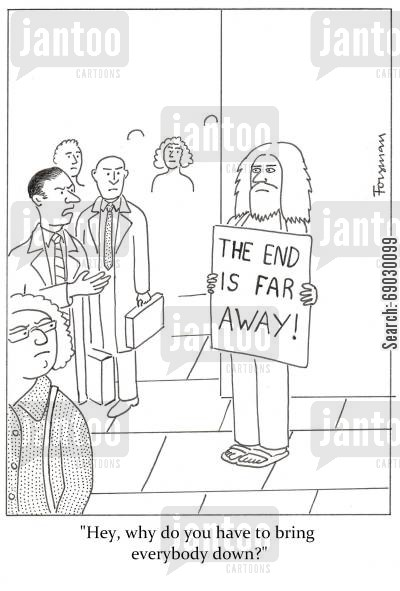 positive thinking cartoon humor: The end is far away. 'Hey, why do you have to bring everybody down?'