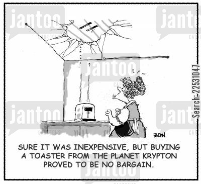 toasts cartoon humor: Sure it was Inexpensive, but Buying a Toaster from the Planet Krypton Proved to be No Bargain.