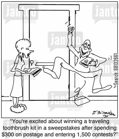 traveling kit cartoon humor: 'You're excited about winning a traveling toothbrush kit in a sweepstakes after spending $300 on postage and entering 1,500 contests?'