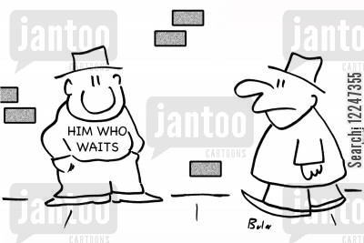 all things come to those who wait cartoon humor: Him who waits.