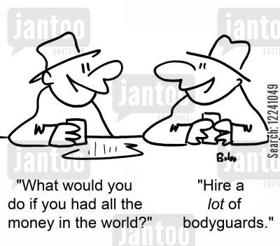 guarded cartoon humor: 'What would you do if you had all the money in the world?' 'Hire a LOT of bodyguards.'