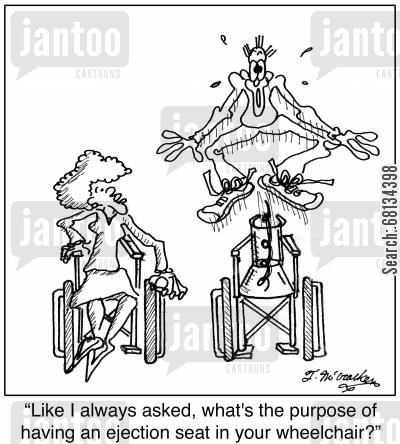 paralyzed cartoon humor:  'Like I always asked, what's the purpose of having an ejection seat in your wheelchair?'