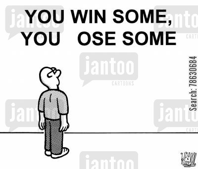 philosophise cartoon humor: You win some, you ose some.
