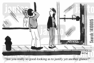 good look cartoon humor: Are you really so good-looking as to justify yet another glance?