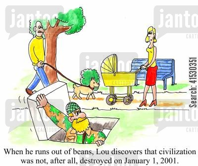 bunkers cartoon humor: When he runs out of beans, Lou discovers that civilization was not, after all, destroyed on January 1, 2001.