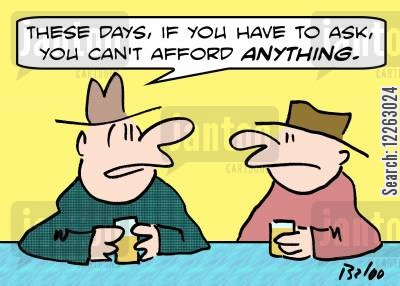 asking the price cartoon humor: 'These days, if you have to ask, you can't afford ANYTHING.'