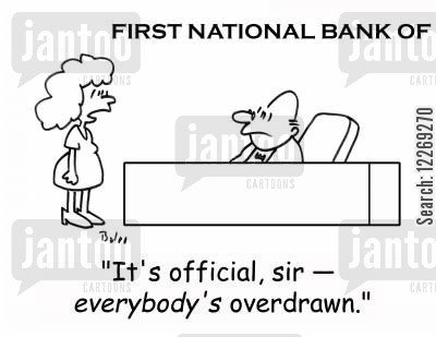 overdrawing cartoon humor: FIRST NATIONAL BANK OF, 'It's official, sir - EVERYBODY'S overdrawn!'
