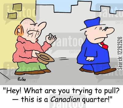 charity donation cartoon humor: 'Hey! What are you trying to pull? -- this is a CANADIAN quarter!'