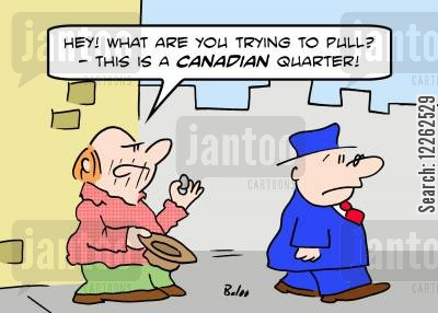 quarters cartoon humor: 'Hey! What are you trying to pull? -- this is a CANADIAN quarter!'