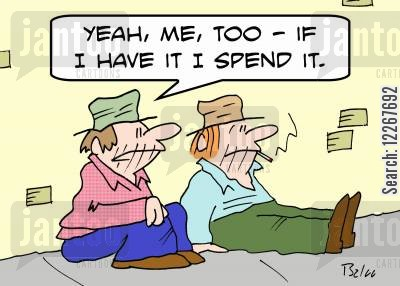 panhandle cartoon humor: 'Yeah, me, too -- if I've got it, I spend it.'