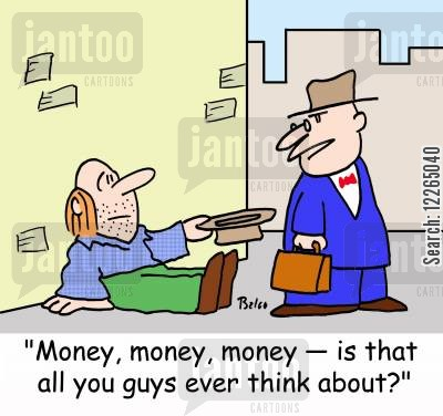 panhandle cartoon humor: 'Money, money, money -- is that all you guys ever think about?'