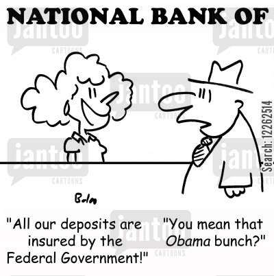 bdeposits cartoon humor: NATIONAL BANK OF, 'All our deposits are insured by the Federal Government!', 'You mean that Obama bunch?'