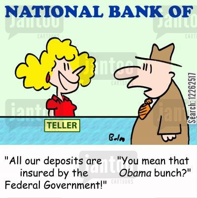 federal government cartoon humor: 'All our deposits are insured by the Federal Government!', 'You mean that Obama bunch?'