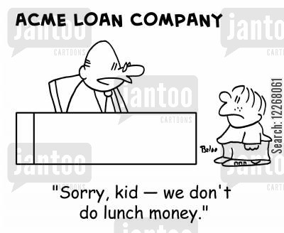 lunch money cartoon humor: ACME LOAN COMPANY, 'Sorry, kid - we don't do lunch money.'