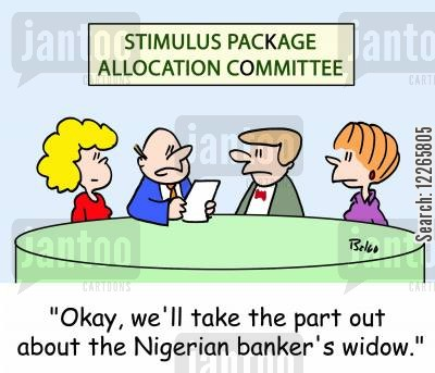 stimulus cartoon humor: STIMULUS PACKAGE ALLOCATION COMMITTEE, 'Okay, we'll take the part out about the Nigerian banker's widow.'
