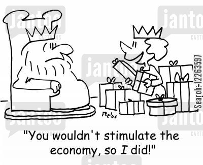 stimulate cartoon humor: 'You wouldn't stimulate the economy, so I did!'