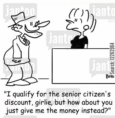 claim money cartoon humor: 'I qualify for the senior citizen's discount, girlie, but how about you just give me the money instead?'