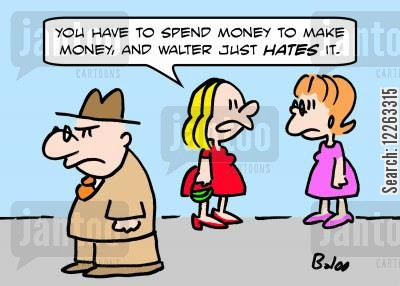 make cartoon humor: 'You have to spend money to make money, and Walter just HATES it.'
