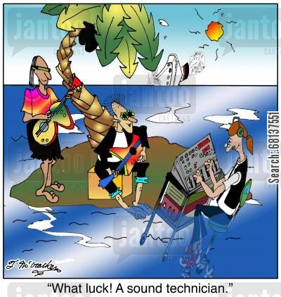 roadie cartoon humor: 'What luck! A sound technician.'