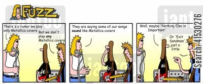 band members cartoon humor: Fuzz - there's a rumor about the band that we only play Metallica covers...