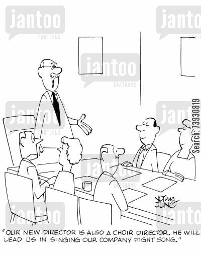 choirs cartoon humor: 'Our new director is also a choir director. He will lead us in singing our company fight song.'