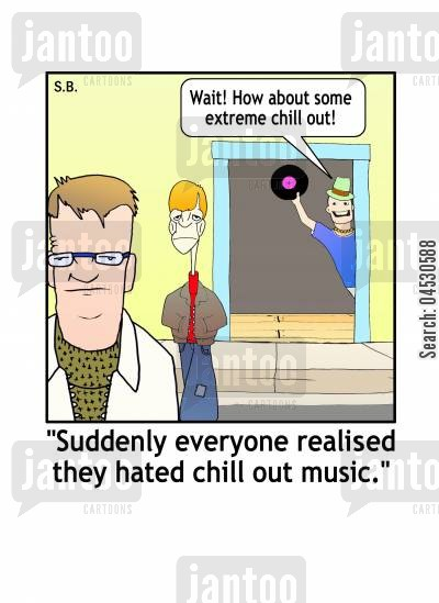 sound cartoon humor: 'Suddenly everyone realised they hated chill out music.'