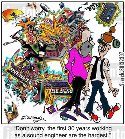 audio technicians cartoon humor: 'Don't worry, the first 30 years working as a sound engineer are the hardest.'