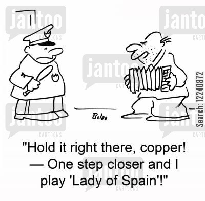 accordion cartoon humor: 'Hold it right there, copper! -- One step closer and I play 'Lady of Spain'!'