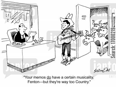 musicality cartoon humor: 'Your memos do have a certain musicality, Fenton - but they're way too Country.'